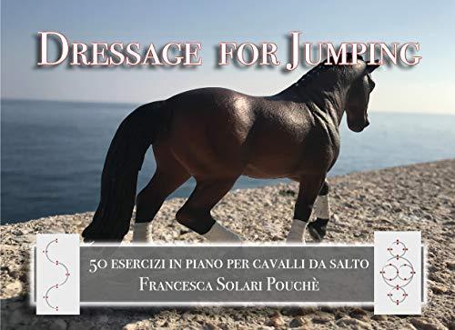 Dressage for Jumping: 50 esercizi in piano per cavalli da salto (Italian Edition)