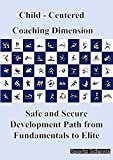 Child - Centered Coaching Dimension: Safe and Secure Development Path from Fundamentals to Elite (Sports Science)