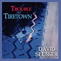 Trouble in Tiretown by David Slusser (2007-06-18)