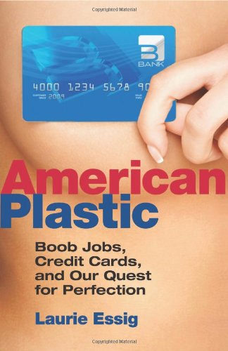 Image of American Plastic: Boob Jobs, Credit Cards, and the Quest for Perfection