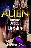The Alien Doctor's Difficult Desire (Intimate Alien Invasion)