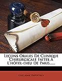 Leçons Orales De Clinique Chirurgicale Faites À L'hôtel-dieu De Paris...... (French Edition)