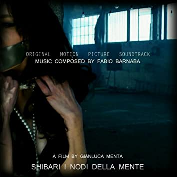 """Shibari - I nodi della mente (Original Motion Picture Soundtrack From """"Shibari"""". A Film by Gianluca Menta)"""