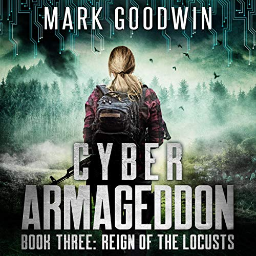 Reign of the Locusts     Cyber Armageddon, Book 3              By:                                                                                                                                 Mark Goodwin                               Narrated by:                                                                                                                                 Stacey Glemboski                      Length: 7 hrs and 34 mins     132 ratings     Overall 4.7