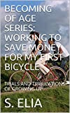 BECOMING OF AGE  SERIES:  WORKING TO SAVE MONEY FOR MY FIRST BICYCLE: TRIALS AND TRIBULATIONS OF GROWING UP