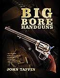 Big Bore Handguns - John Taffin
