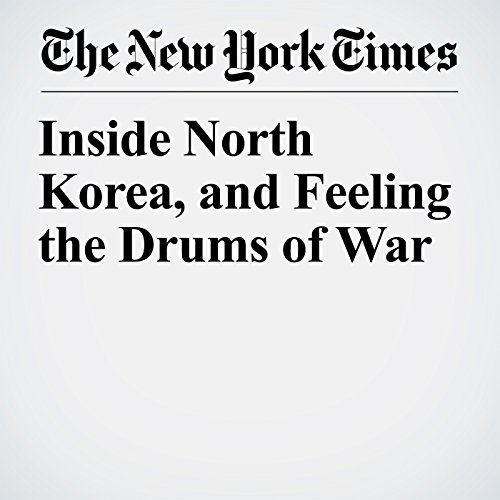 Inside North Korea, and Feeling the Drums of War copertina