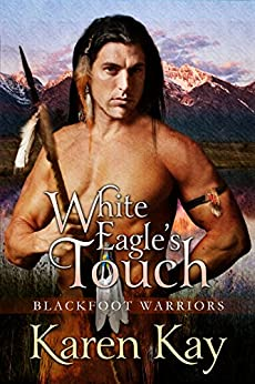 WHITE EAGLE'S TOUCH (Blackfoot Warriors Book 2) by [Karen Kay]