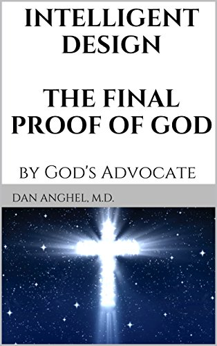 Intelligent Design: The Final Proof of God: by God's Advocate