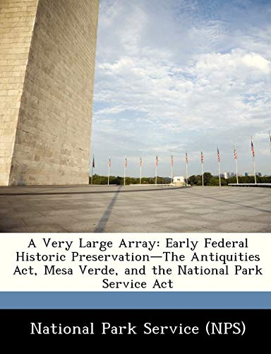 A Very Large Array: Early Federal Historic Preservation-The Antiquities ACT, Mesa Verde, and the National Park Service ACT