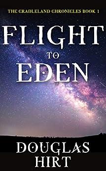 Flight to Eden (Cradleland Chronicles Book 1) by [Douglas Hirt]
