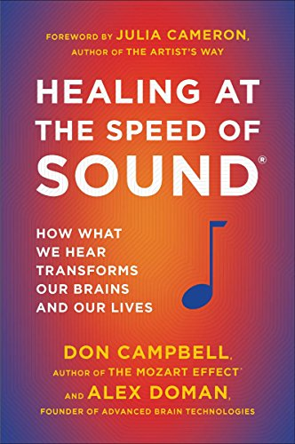 Healing at the Speed of Sound: How What We Hear Transforms Our Brains and...