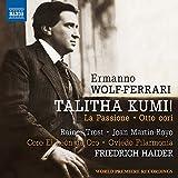 Wolf-Ferrari, E.: Talitha Kumi / La Passione / 8 Cori (Trost, Martín-Royo, Coro El León de Oro, Oviedo Filarmonía, Haider)