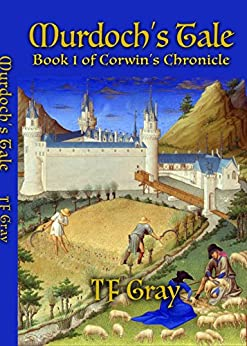 Murdoch's Tale: Book 1 of Corwin's Chronicle by [T F Gray]