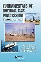 Fundamentals of Natural Gas Processing (Dekker Mechanical Engineering)