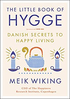 The Little Book of Hygge: Danish Secrets to Happy Living (The Happiness Institute Series) by [Meik Wiking]