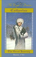 Catherine: The Great Journey, Russia, 1743 (The Royal Diaries)
