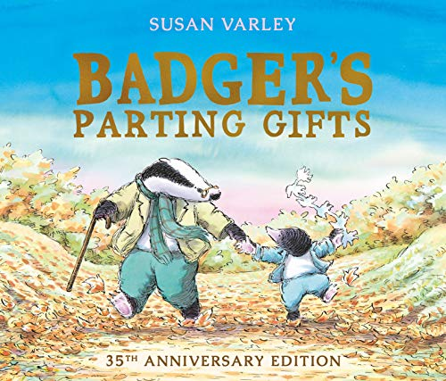 Badger's Parting Gifts: 35th Anniversary Edition of a picture book to help children deal with death