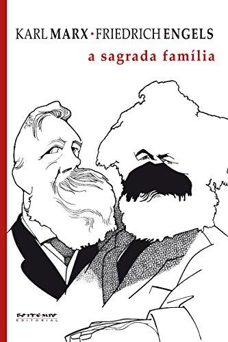 A sagrada família: Ou a crítica da Crítica crítica: contra Bruno Bauer e consortes (Coleção Marx e Engels)