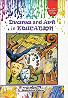 Drama and Art in Education by R Lall