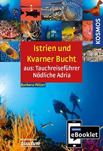 KOSMOS eBooklet: Tauchreiseführer Istrien und Kvarner Bucht: Aus dem Gesamtwerk: Tauchreiseführer Nördliche Adria