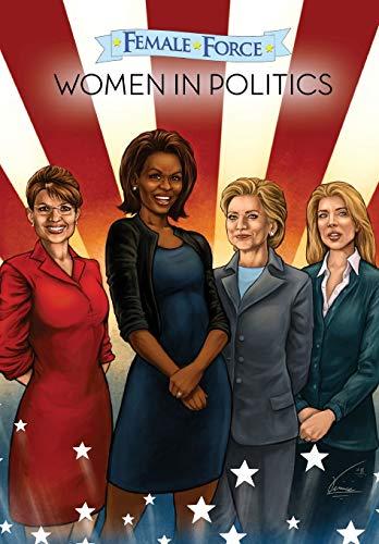 Women in Politics: Hillary Clinton, Sarah Palin, Michelle Obama, and Caroline Kennedy: A Graphic Novel (Female Force)