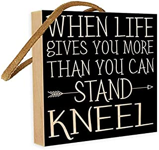 When Life Gives You More Than You Can Stand, Kneel. Biblical Saying or Scriptural Quote for Friends and Family. 4 inches x 4 inches. Custom Handmade Solid Wood Block Sign. Leather Strap. Hand-Crafted.