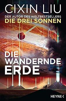 Die wandernde Erde: Erzählungen (German Edition) by [Cixin Liu, Marc Hermann, Johannes Fiederling, Karin Betz]