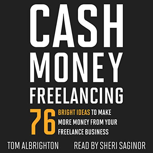 Cash Money Freelancing: 76 Bright Ideas to Make More Money from Your Freelance Business
