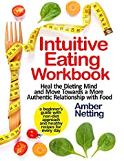 Intuitive Eating Workbook: Heal the Dieting Mind and Move Towards a More Authentic Relationship with Food. A Beginner's Guide with Non-Diet Approach and Healthy Recipes for Every day