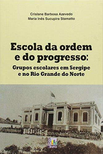 Escola da Ordem e Progresso. Grupos Escolares em Sergipe e no Rio Grande do Norte