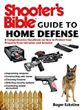 Shooter's Bible Guide to Home Defense: A Comprehensive Handbook on How to Protect Your Property from...