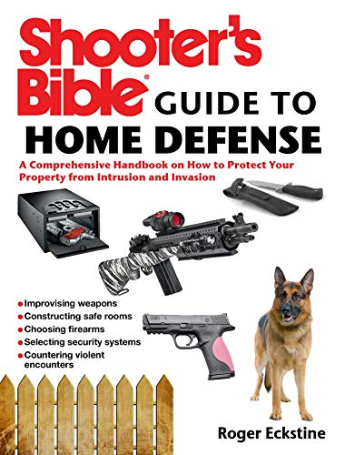 Shooter's Bible Guide to Home Defense: A Comprehensive Handbook on How to Protect Your Property from Intrusion and Invasion (English Edition)