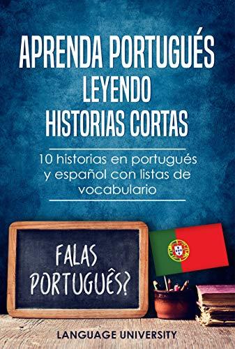 Aprenda portugués leyendo historias cortas: 10 historias en portugués y español con listas de vocabulario