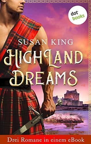 Highland Dreams - Drei Romane in einem eBook: 'Das Verlangen des Highlanders', 'Der...