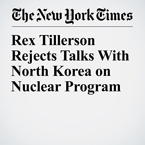 Rex Tillerson Rejects Talks With North Korea on Nuclear Program copertina