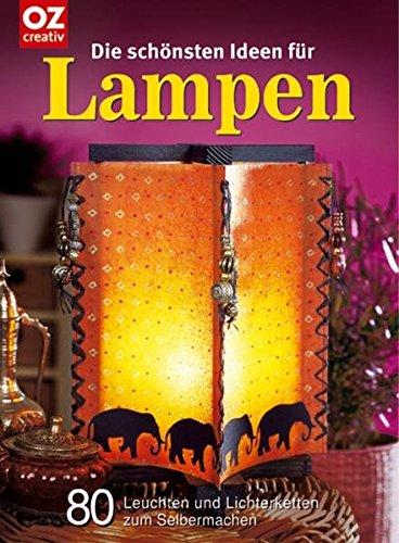 Die schönsten Ideen für Lampen. 80 Leuchten und Lichterketten zum Selbermachen
