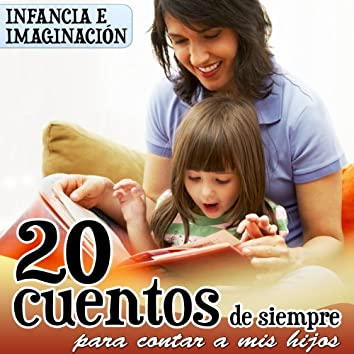 20 Cuentos de Siempre para Contar a Mis Hijos. Infancia e Imaginación