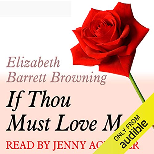 If Thou Must Love Me     A Dozen Red Roses              By:                                                                                                                                 Elizabeth Barrett Browning                               Narrated by:                                                                                                                                 Jenny Agutter                      Length: 1 min     1 rating     Overall 5.0