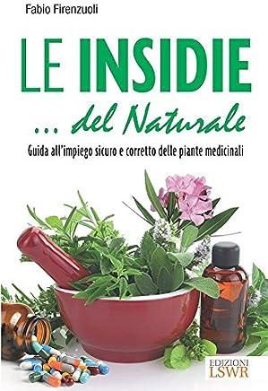 Le insidie del naturale: Guida all'impiego sicuro e corretto delle erbe medicinali