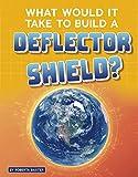 What Would It Take to Build a Deflector Shield? (Sci-Fi Tech)