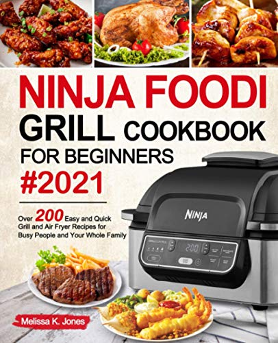 Ninja Foodi Grill Cookbook for Beginners #2021: Over 200 Easy and Quick Grill and Air Fryer Recipes for Busy People and Your Whole Family