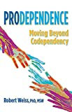 Image of Prodependence: Moving Beyond Codependency