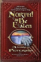 North! or Be Eaten( Wild Escapes a Desperate Journey and the Ghastly Fangs of Dang.)[NORTH OR BE EATEN][Paperback]