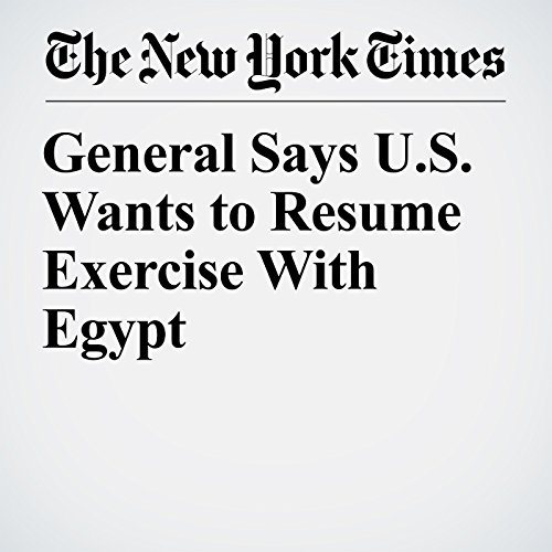General Says U.S. Wants to Resume Exercise With Egypt copertina