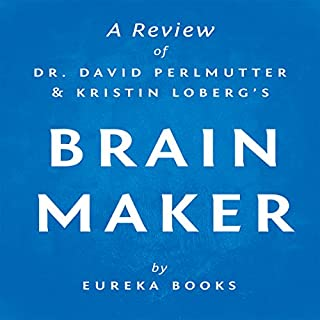 Brain Maker by Dr. David Perlmutter and Kristin Loberg     A Review: The Power of Gut Microbes to Heal and Protect Your Brain - for Life              By:                                                                                                                                 Eureka Books                               Narrated by:                                                                                                                                 David Otey                      Length: 19 mins     2 ratings     Overall 3.0