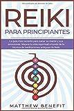 Reiki Para Principiantes: La gui�a ma�s reciente para sanar su mente y sus emociones. Mejora tu vida espiritual a trave�s de la ... antiguas de Reiki: 1 (Kundalini Awakening)
