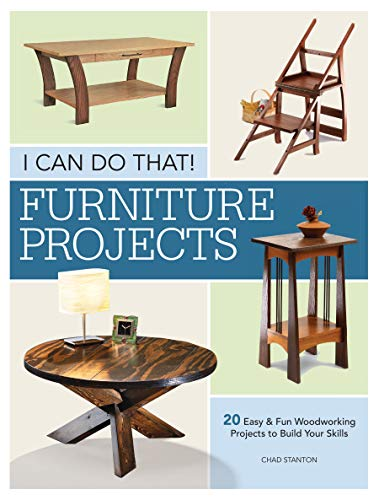 I Can Do That - Furniture Projects: 20 Easy & Fun Woodworking Projects to Build Your Skills