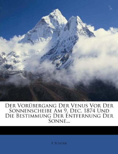 Der Vorubergang Der Venus VOR Der Sonnenscheibe Am 9. Dec. 1874 Und Die Bestimmung Der Entfernung Der Sonne...