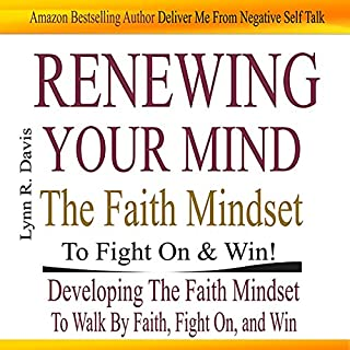 Renewing Your Mind the Faith Mindset to Fight on and Win     Now Faith Is the Substance of Your Victory               By:                                                                                                                                 Lynn Davis                               Narrated by:                                                                                                                                 Francie Wyck                      Length: 1 hr and 29 mins     51 ratings     Overall 4.7